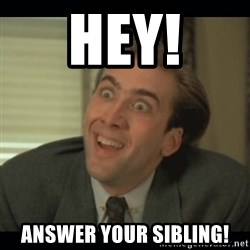 Nick Cage - Hey! Answer your sibling!