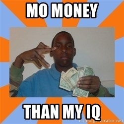 Now That's Gangsta - mo money than my iq