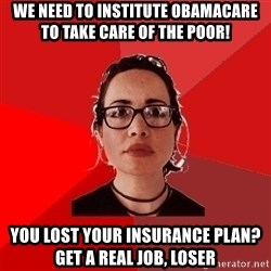 Liberal Douche Garofalo - we need to institute obamacare to take care of the poor! you lost your insurance plan? get a real job, loser