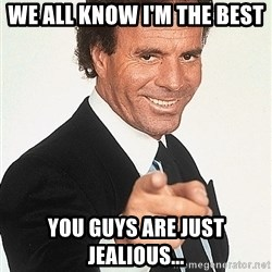 julio iglesias 2 - We all know I'm the best you guys are just jealious...
