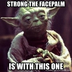 yoda star wars - strong the facepalm is with this one