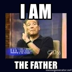 Maury Povich Father - i am the father