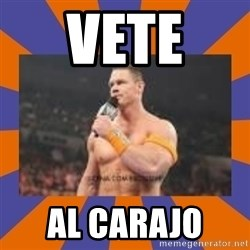 John cena be like you got a big ass dick - vete  al carajo