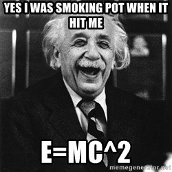 Laughing Einstein - yes i was smoking pot when it hit me e=mc^2