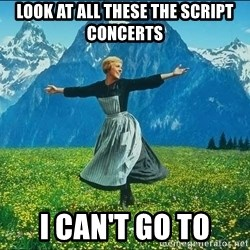 Look at all the things - Look at all these the script concerts i can't go to
