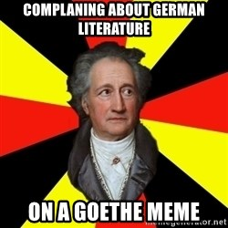 Germany pls - complaning about german literature on a goethe meme