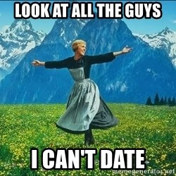 Look at all the things - Look at all the guys I can't date