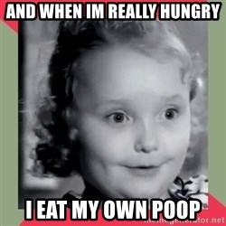 Honey Boo Boo Child - and when im really hungry i eat my own poop