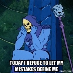 Skeletor sitting -  Today I Refuse to let my mistakes define me