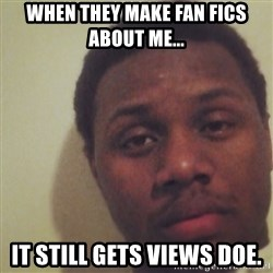Nick2Known - When they make Fan fics about me... It still gets views doe.