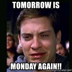 crying peter parker - tOMORROW IS  mONDAY AGAIN!!