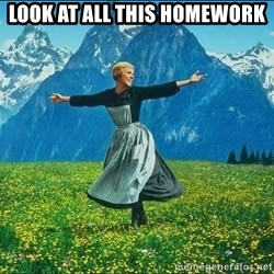 Look at all the things - Look at all this homework