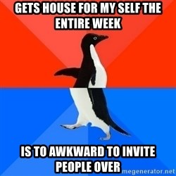 Socially Awesome Awkward Penguin - Gets house for my self the entire week is to awkward to invite people over