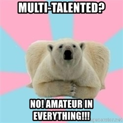 Perfection Polar Bear - Multi-talented? No! Amateur in everything!!!