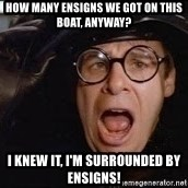 Spaceballs - how many ensigns we got on this boat, anyway? i knew it, I'm surrounded by ensigns!