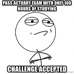 Challenge Accepted HD - pass actuary exam with only 100 hours of studying Challenge Accepted