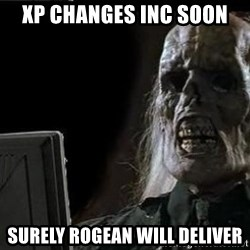 OP will surely deliver skeleton - xp changes inc soon surely rogean will deliver