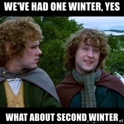 What about second breakfast? - We've had one winter, yes What about second winter
