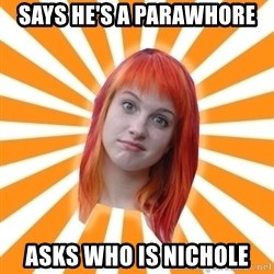 Hayley Williams - says he'S a parawhore asks who is nichole
