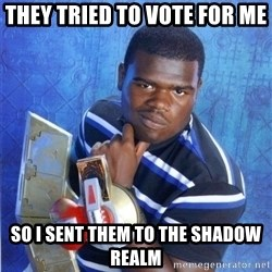 yugioh - tHEY TRIED TO VOTE FOR ME So I sent them to the shadow realm