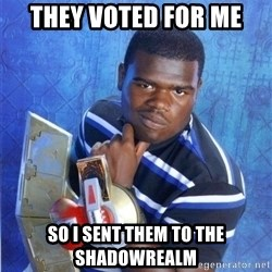 yugioh - tHEY vOTED FOR ME sO i SENT THEM TO THE SHADOWREALM