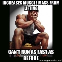 first world gym problems - Increases muscle mass from lifting can't run as fast as before