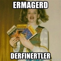 Goosebumps Girl Sings - ERMAGERD DERFINERTLER