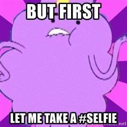 lumpy space princess - But First Let me take a #selfie