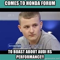 Sympathy Sacha - Comes to honda forum to boast about Audi RS performance!!