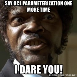 Samuel Jack Pulp Fiction - Say ocl parameterization one more time I dare you!