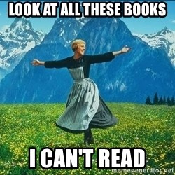Look at all the things - look at all these books i can't read