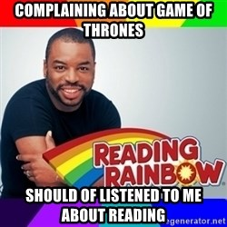 Levar Burton - COMPLAINING ABOUT GAME OF THRONES  SHOULD OF LISTENED TO ME ABOUT READING