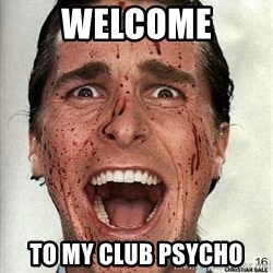 american psycho - welcome to my club psycho