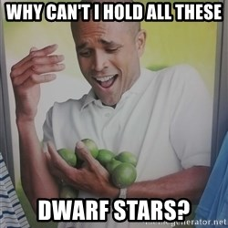 Limes Guy - Why can't I hold all these dwarf stars?