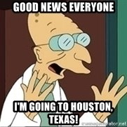 Professor - Good News Everyone I'm going to Houston, Texas!