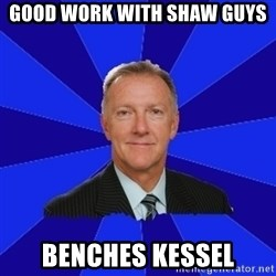 Ron Wilson/Leafs Memes - Good work with shaw guys benches kessel
