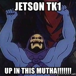 Skeletorz - jetson tk1 up in this mutha!!!!!!!