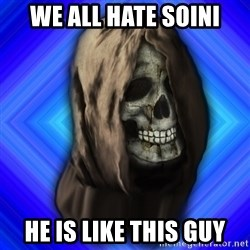 Scytheman - we all hate soini he is like this guy