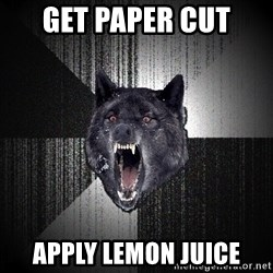Insanity Wolf - get paper cut apply lemon juice