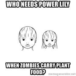 The Purest People in the World - Who Needs Power Lily When zombies carry plant food?