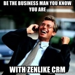 HaHa! Business! Guy! - Be the business man you know you are with zenlike CRM