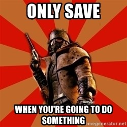 Fallout New Vegas MEME - Only save When you're going to do something