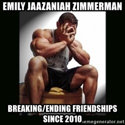 first world gym problems - Emily Jaazaniah Zimmerman breaking/ending friendships since 2010