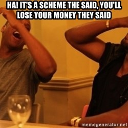 Kanye and Jay - Ha! It's a scheme the said, you'll lose your money they said