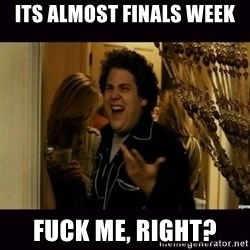fuck me right jonah hill - Its almost finals week Fuck me, right?