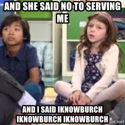 We want more we want more - and she said no to serving me and i said iknowburch iknowburch iknowburch
