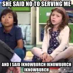 We want more we want more - she said no to serving me and i said iknowburch iknowburch iknowburch