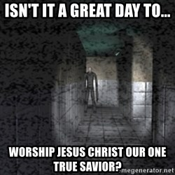 Slender game - Isn't it a great day to... worship Jesus Christ our one true savior?