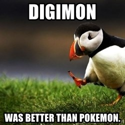 UnpopularOpinion Puffin - Digimon was better than pokemon.
