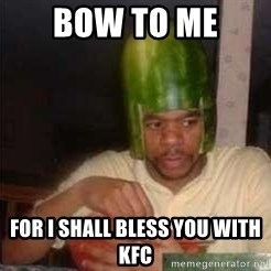 king nigger - bow to me  for i shall bless you with kfc